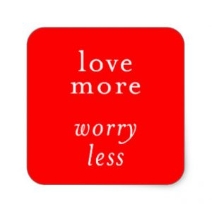 love_more_worry_less_motto_advice_quotes_relations_square_sticker-r692eb191c72a44ada07fc502eaad6d82_v9wf3_8byvr_324